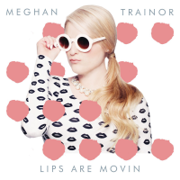 Meghan TrainorLips Are Movin